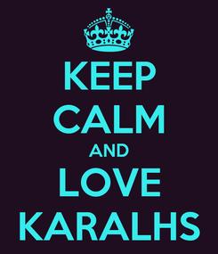 Poster: KEEP CALM AND LOVE KARALHS