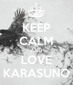 Poster: KEEP CALM AND LOVE KARASUNO