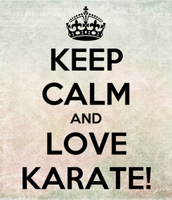 Poster: KEEP CALM AND LOVE KARATE!