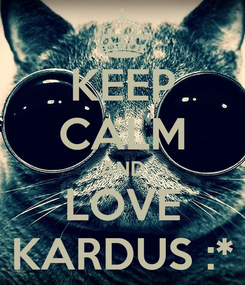 Poster: KEEP CALM AND LOVE KARDUS :*