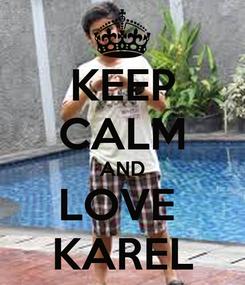 Poster: KEEP CALM AND LOVE  KAREL