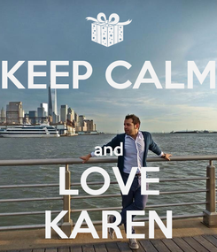 Poster: KEEP CALM  and LOVE KAREN