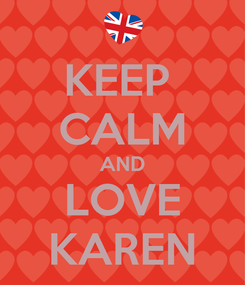 Poster: KEEP  CALM AND LOVE KAREN