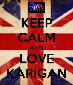 Poster: KEEP CALM AND LOVE KARIGAN