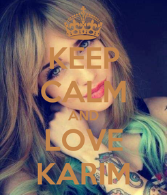 Poster: KEEP CALM AND LOVE KARIM