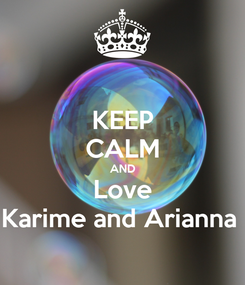 Poster: KEEP CALM AND Love Karime and Arianna