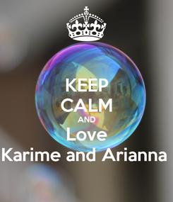 Poster: KEEP CALM AND Love Karime and Arianna