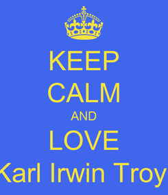 Poster: KEEP CALM AND LOVE Karl Irwin Troy