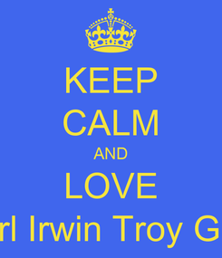 Poster: KEEP CALM AND LOVE Karl Irwin Troy Gula