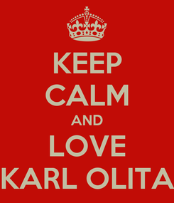Poster: KEEP CALM AND LOVE KARL OLITA