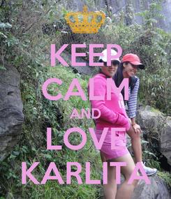 Poster: KEEP CALM AND LOVE KARLITA