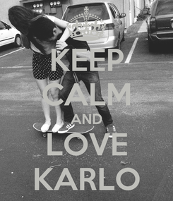 Poster: KEEP CALM AND LOVE KARLO