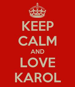 Poster: KEEP CALM AND LOVE KAROL