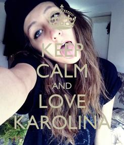 Poster: KEEP CALM AND LOVE KAROLINA