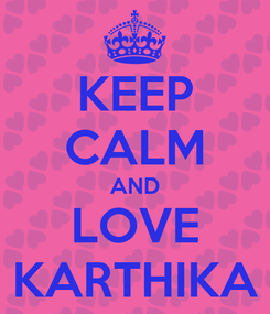 Poster: KEEP CALM AND LOVE KARTHIKA