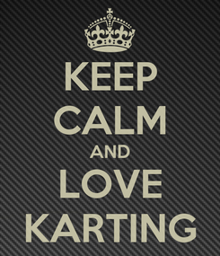 Poster: KEEP CALM AND LOVE KARTING