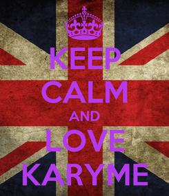 Poster: KEEP CALM AND LOVE KARYME