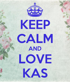 Poster: KEEP CALM AND LOVE KAS