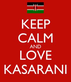 Poster: KEEP CALM AND LOVE KASARANI