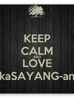 Poster: KEEP CALM AND LOVE kaSAYANG-an