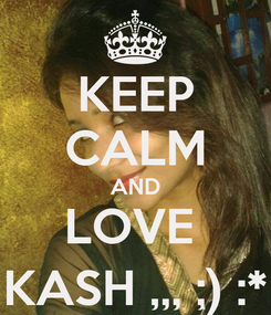 Poster: KEEP CALM AND LOVE  KASH ,,, ;) :*
