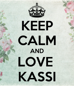 Poster: KEEP CALM AND LOVE  KASSI