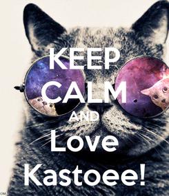 Poster: KEEP CALM AND Love Kastoee!
