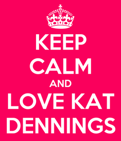 Poster: KEEP CALM AND LOVE KAT DENNINGS