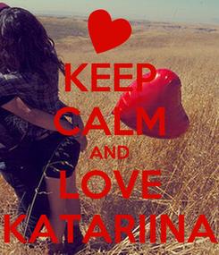 Poster: KEEP CALM AND LOVE KATARIINA