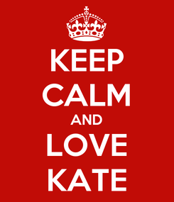 Poster: KEEP CALM AND LOVE KATE