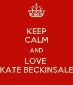 Poster: KEEP CALM AND LOVE  KATE BECKINSALE