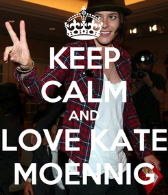 Poster: KEEP CALM AND LOVE KATE MOENNIG