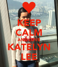 Poster: KEEP CALM AND LOVE KATELYN LEE