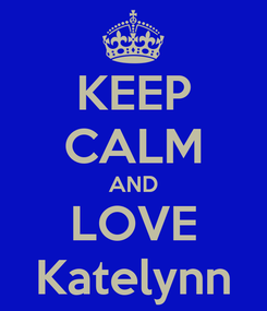 Poster: KEEP CALM AND LOVE Katelynn