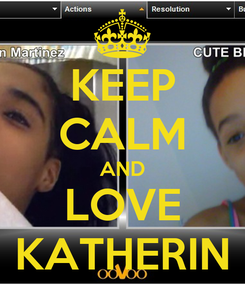 Poster: KEEP CALM AND LOVE KATHERIN