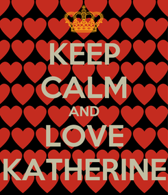Poster: KEEP CALM AND LOVE KATHERINE