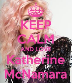 Poster: KEEP CALM AND LOVE Katherine McNamara