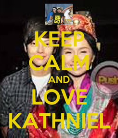 Poster: KEEP CALM AND LOVE KATHNIEL