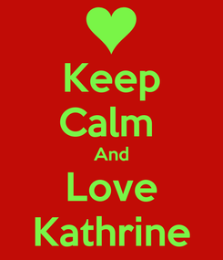 Poster: Keep Calm  And Love Kathrine