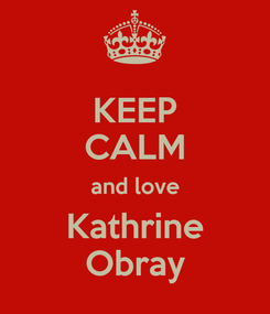 Poster: KEEP CALM and love Kathrine Obray