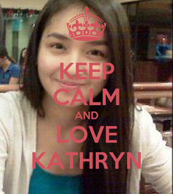 Poster: KEEP CALM AND LOVE KATHRYN