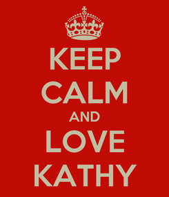 Poster: KEEP CALM AND LOVE KATHY