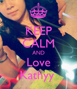 Poster: KEEP CALM AND Love Kathyy