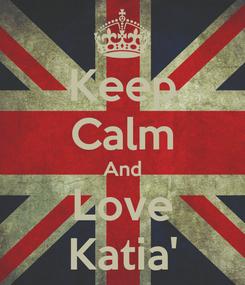 Poster: Keep Calm And Love Katia'