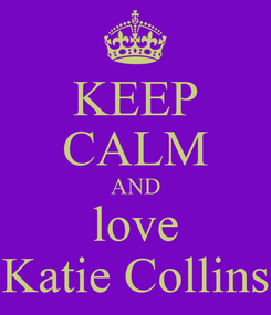 Poster: KEEP CALM AND love Katie Collins