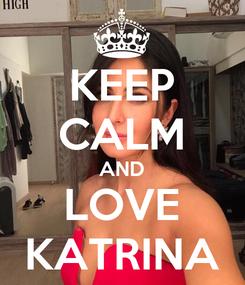 Poster: KEEP CALM AND LOVE KATRINA