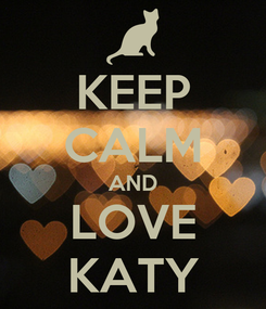 Poster: KEEP CALM AND LOVE KATY