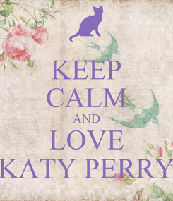 Poster: KEEP CALM AND LOVE KATY PERRY