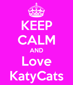 Poster: KEEP CALM AND Love KatyCats