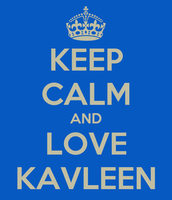 Poster: KEEP CALM AND LOVE KAVLEEN